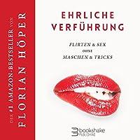 Ehrliche Verführung: Flirten & Sex ohne Maschen & Tricks Hörbuch