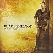 Based On A True Story... by Blake Shelton (2013-03-26)