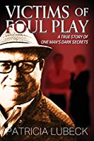 Victims of Foul Play: A True Story of One Man's Dark Secrets