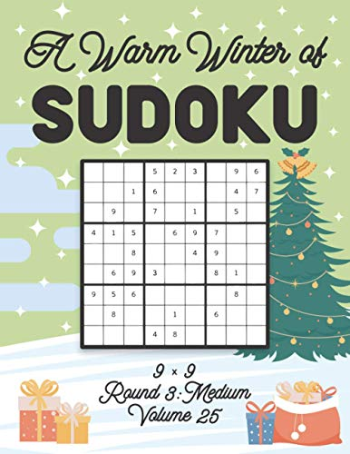 A Warm Winter of Sudoku 9 x 9 Round 3: Medium Volume 25: Sudoku for Relaxation Fall Travellers Puzzle Game Book Japanese Logic Nine Numbers Math Cross ... All Ages Kids to Adults Christmas Theme Gifts