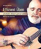 Effizient üben.: Wertvolle Übezeit optimal nutzen. Nicht nur für Gitarristen.