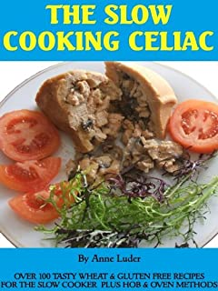 THE SLOW COOKING CELIAC Over 100 Tasty Wheat & Gluten Free Recipes for the Slow Cooker plus Hob & Oven Methods (English Edition)