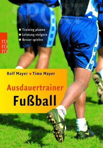 Ausdauertrainer Fußball: Training planen - Leistung steigern - Besser spielen