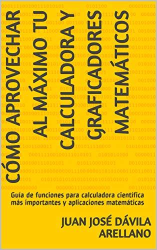 Cómo aprovechar al máximo tu Calculadora y Graficadores Matemáticos: Guía de funciones para calculadora científica más importantes y aplicaciones matemáticas