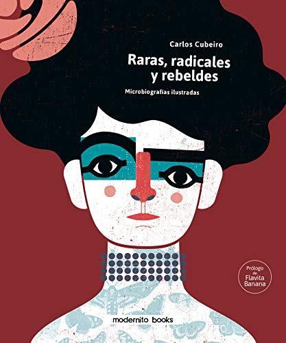 Raras, radicales y rebeldes: Microbiografías ilustradas para enmarcar (MANUALES PARA LA VIDA MODERNA)