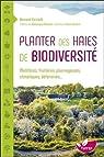Planter des haies de biodiversité - Mellifères, fruitières, pourvoyeuses, climatiques, défensives... par Farinelli