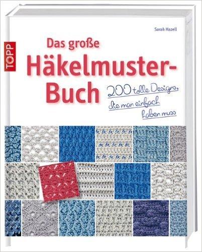 Das große Häkelmuster-Buch: 200 tolle Designs, die man einfach haben muss von Sarah Hazell ( 11. August 2014 )