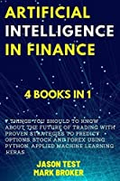 Artificial Intelligence in Finance: 7 things you should to know about the future of trading with proven strategies to predict options, stock and forex using Python, applied machine learning, Keras