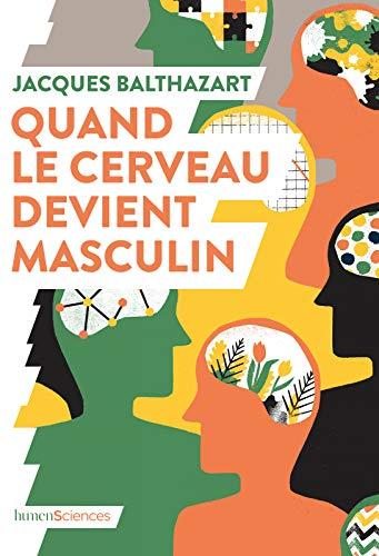 Quand le cerveau devient masculin (QUOI DE NEUF EN) eBook: Balthazart, Jacques, Balthazart, Jacques, Peylet, Benjamin: Amazon.fr
