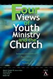Four Views of Youth Ministry and the Church: Inclusive Congregational, Preparatory, Missional, Strategic (YS Academic Book 1) (English Edition)