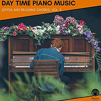 Day Time Piano Music - Joyful And Relaxing Chords, Vol. 2