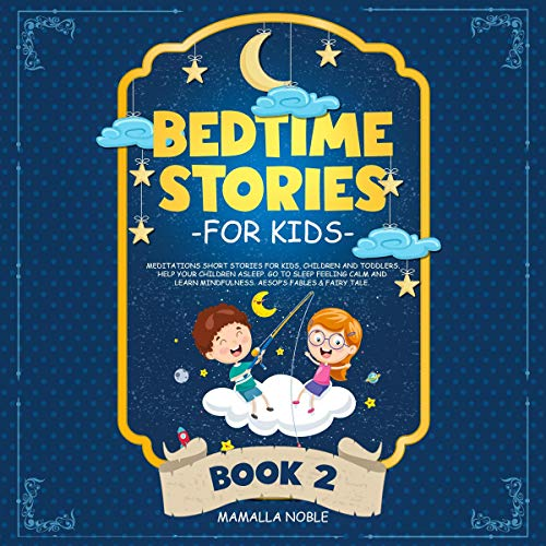 Bedtime Stories for Kids: Meditations Short Stories for Kids, Children and Toddlers. Help Your Children Asleep. Go to Sleep Feeling Calm and Learn Mindfulness. Aesop's Fables & Fairy Tale. (Book 2)  By  cover art