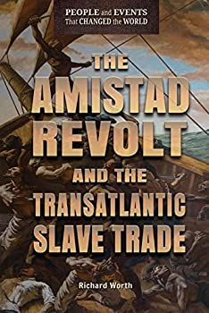 The Amistad Revolt and the Transatlantic Slave Trade - Book  of the People and Events That Changed the World