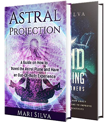 Astral Projection and Lucid Dreaming: An Essential Guide to Astral Travel, Out-Of-Body Experiences and Controlling Your Dreams (English Edition)