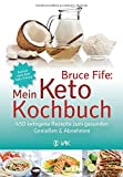 Bruce Fife: Mein Keto-Kochbuch: 450 ketogene Rezepte zum gesunden Genießen & Abnehmen