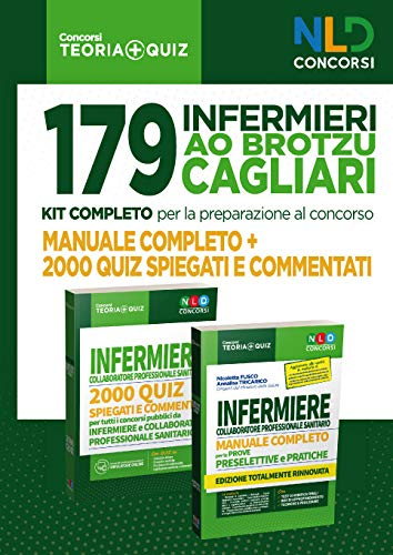 179 Infermieri AO Brotzu Cagliari. Kit completo per la preparazione al concorso. Manuale completo, 2000 quiz spiegati e commentati