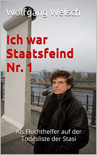 Ich war Staatsfeind Nr. 1: Als Fluchthelfer auf der Todesliste der Stasi