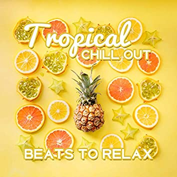 Tropical Chill Out Beats to Relax – Easy Listening, Soothing Sounds to Rest, Peaceful Beats, Exotic Holiday Music