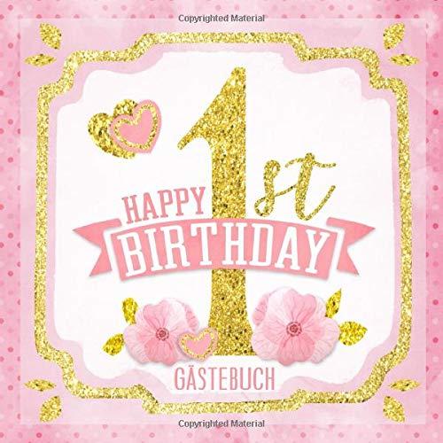 Happy 1st Birthday Gästebuch: Mein 1. Geburtstag I Erinnerungen und Party Dekoration Rosa Gold für Mädchen I Glückwünsche, Fotos & Andenken I ... Geburtstag für das Paten- oder Enkelkind