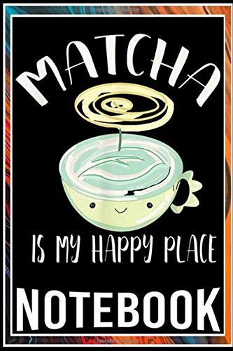 Notebook: Matcha Tea is My Happy Place Kawaii Teacup notebook 100 pages 6x9 inch by Fillz Sop