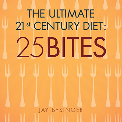 The Ultimate 21st. Century Diet: 25 Bites audiobook cover art