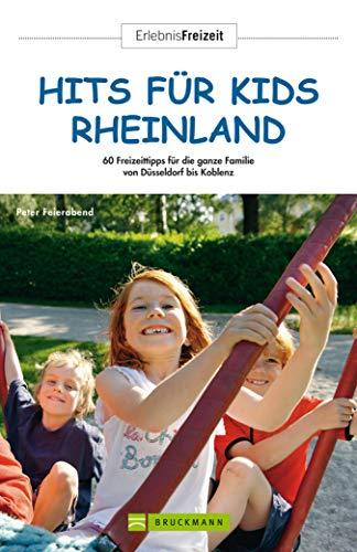 Hits für Kids Rheinland: 60 Freizeittipps für die ganze Familie – von Düsseldorf bis Koblenz (ErlebnisFreizeit)