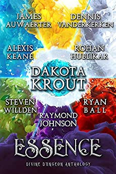 Essence: A Divine Dungeon Anthology by [Dakota Krout, James Auwaerter, Ryan Ball, Rohan Hublikar, Raymond Johnson, Alexis Keane, Dennis Vanderkerken, Steven Willden]