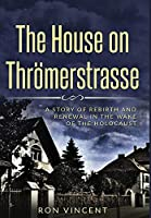 The House on Throemerstrasse: A Story of Rebirth and Renewal in the Wake of the Holocaust