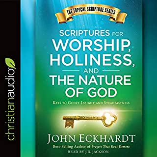 Scriptures for Worship, Holiness, and the Nature of God     Keys to Godly Insight and Steadfastness              By:                                                                                                                                 John Eckhardt                               Narrated by:                                                                                                                                 J.D. Jackson                      Length: 5 hrs and 10 mins     4 ratings     Overall 5.0