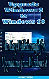 Windows: Upgrade Windows 8 To Windows 10 (English Edition)