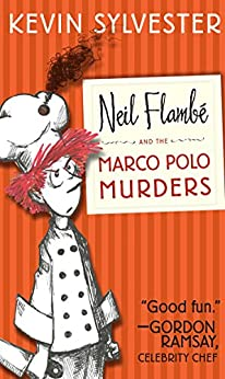 Neil Flambé and the Marco Polo Murders (The Neil Flambe Capers Book 1) by [Kevin Sylvester]