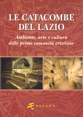 Le catacombe del Lazio. Ambiente, arte e cultura delle prime comunità cristiane