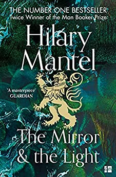 The Mirror and the Light: Longlisted for the Booker Prize 2020 (The Wolf Hall Trilogy, Book 3) (English Edition) par [Hilary Mantel]