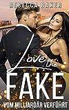 Love the Fake: Vom Milliardär verführt (Unexpected Lovestories, Band 1)