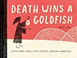 Death Wins a Goldfish: Reflections from a Grim Reaper's Yearlong Sabbatical (Satire Book, Work Life Balance...