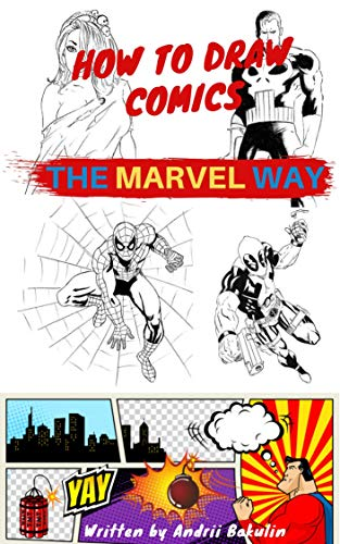 How To Draw Comics: How To Draw Comics The Marvel Way, Learn Easy Step-by-step comics, A Fun And Simple Step By Step Comics Drawing Books For Beginners (Drawing Comics Book 1) (English Edition)
