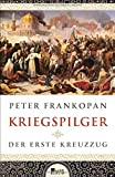 Kriegspilger: Der erste Kreuzzug - Peter Frankopan