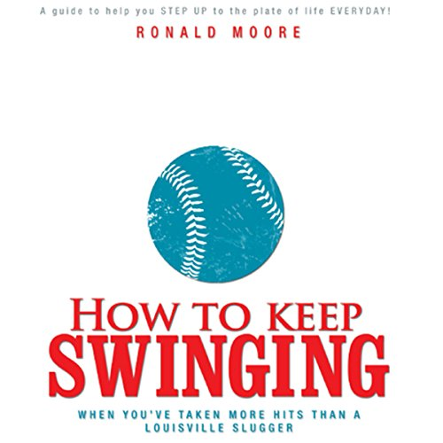 How to Keep Swinging When You've Taken More Hits Than a Louisville Slugger audiobook cover art
