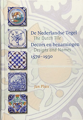 De Nederlandse Tegel / The Dutch Tile: decors en benamingen / Designs and names 1570-1930