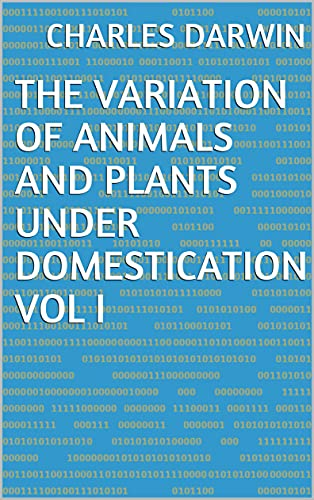 The Variation of Animals and Plants Under Domestication Vol I (English Edition)