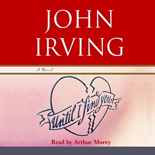 Until I Find You     A Novel              By:                                                                                                                                 John Irving                               Narrated by:                                                                                                                                 Arthur Morey                      Length: 35 hrs and 5 mins     321 ratings     Overall 3.8