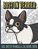Boston Terrier Dog Breed Mandala Coloring Book: Funny and Adorable Dogs and Puppies for to Color Away the Stress of Life. Great Gift for Pet Owners and Doggy Lovers.