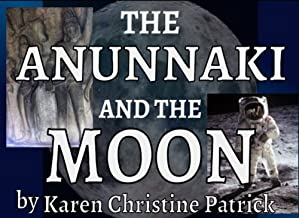 The Anunnaki and the Moon: Anomalies, Alternative History, Modern and Ancient Structures on the Moon