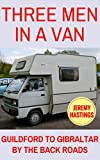Three Men in a Van: Guildford to Gibraltar by the Back Roads (A Van in Spain Trilogy Book 1) (English Edition)