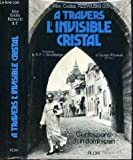A travers l'invisible cristal