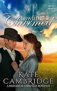 Lawfully Charmed: Clean & Wholesome Historical Romance: Inspirational Historical Western (Bareglen Creek Romance Book 1) by [Kate Cambridge, Hero Hearts, Bareglen Creek]
