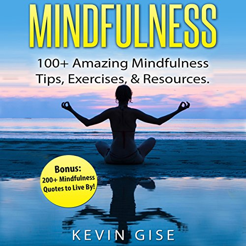 Mindfulness: 100+ Amazing Mindfulness Tips, Exercises & Resources cover art