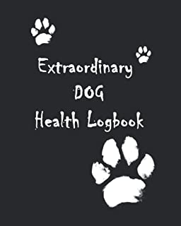 Extraordinary Dog Health Logbook: Dog Activities journal , Dog Health Journal , Wellness tracker & Dog Care Log Book