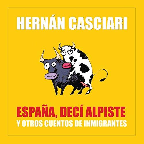 España Decí Alpiste y Otros Cuentos de Inmigración audiobook cover art