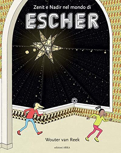 Zenit e Nadir nel mondo di Escher. Ediz. a colori